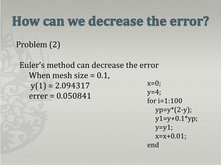 How can we decrease the error?