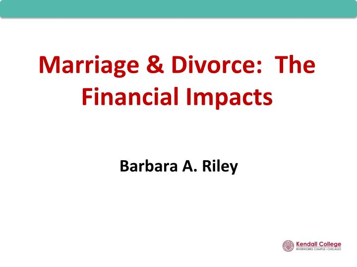 Marriage & Divorce:  The Financial Impacts