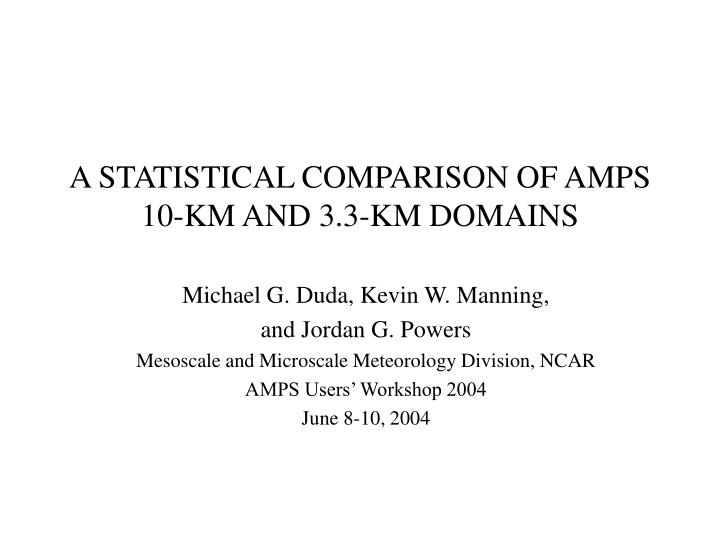 A statistical comparison of amps 10 km and 3 3 km domains