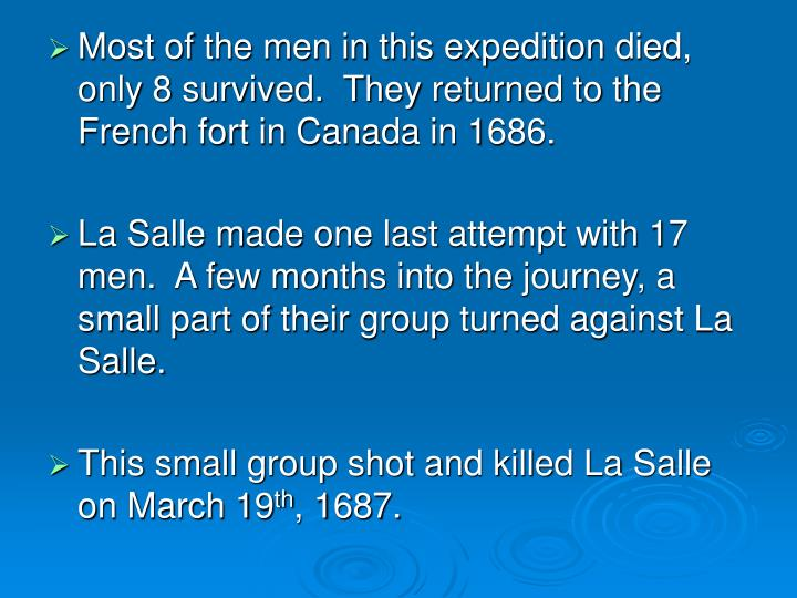 Most of the men in this expedition died, only 8 survived.  They returned to the French fort in Canada in 1686.