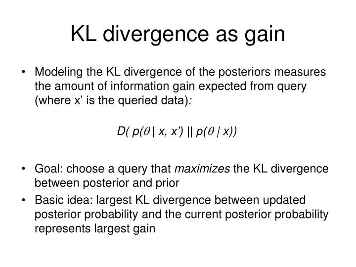 KL divergence as gain