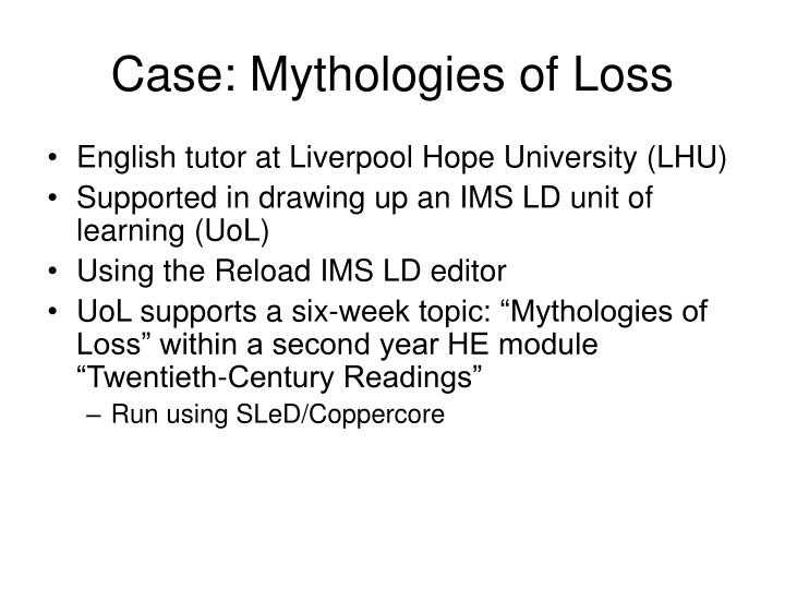 Case: Mythologies of Loss