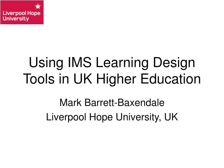 Using ims learning design tools in uk higher education