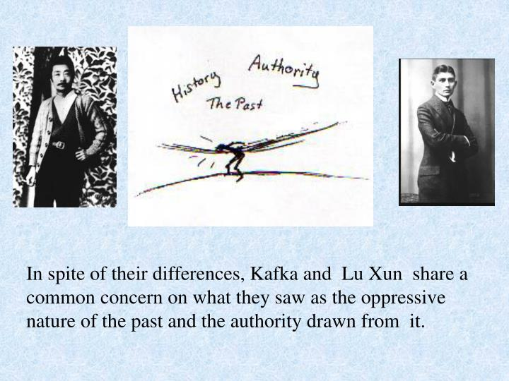 In spite of their differences, Kafka and  Lu Xun  share a common concern on what they saw as the opp...