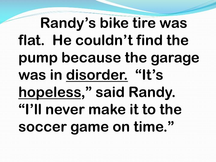 Randy's bike tire was flat.  He couldn't find the pump because the garage was in