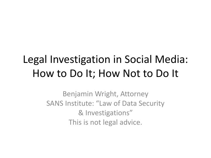 legal investigation in social media how to do it how not to do it n.
