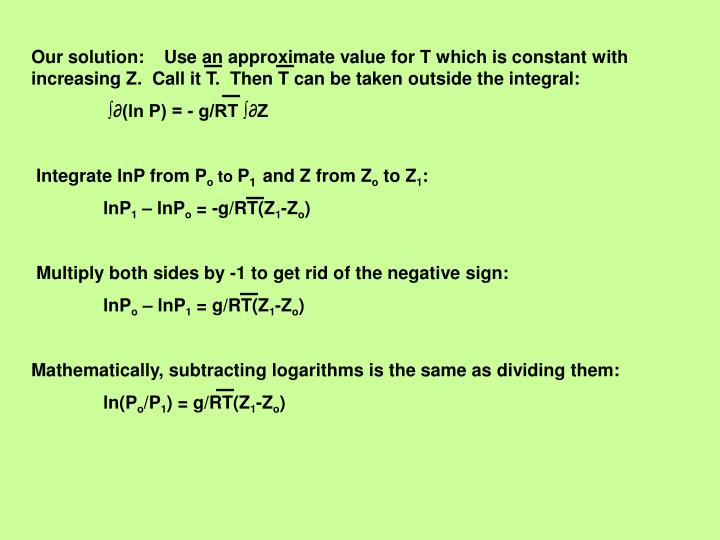 Our solution:    Use an approximate value for T which is constant with increasing Z.  Call it T.  Then T can be taken outside the integral: