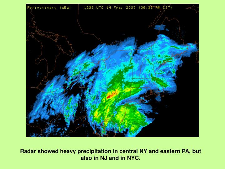 Radar showed heavy precipitation in central NY and eastern PA, but also in NJ and in NYC.