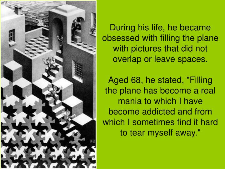 During his life, he became obsessed with filling the plane with pictures that did not overlap or leave spaces.