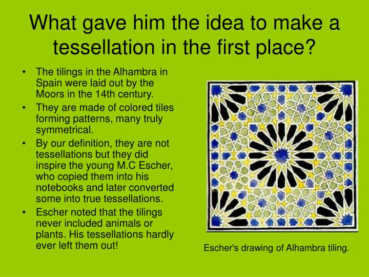 What gave him the idea to make a tessellation in the first place?