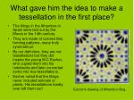 what gave him the idea to make a tessellation in the first place