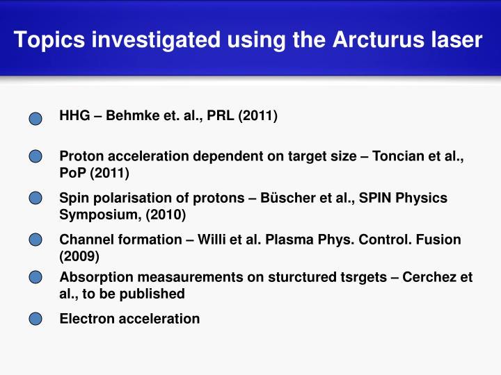 Topics investigated using the Arcturus laser