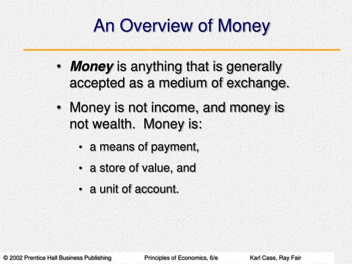 an overview of the philosophy behind the concept of money a current medium of exchange The i theory of money markus k brunnermeiery and yuliy sannikovz rst version: oct 10, 2010 this version: june 5, 2011 abstract this paper provides a theory of money, whose value depends on the functioning of.