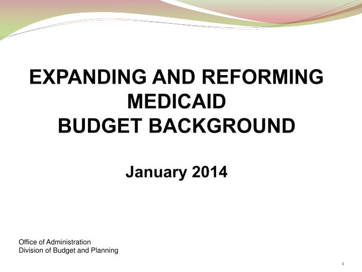 expanding and reforming medicaid budget background january 2014 n.