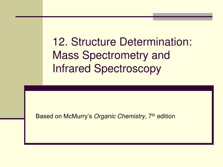 12 structure determination mass spectrometry and infrared spectroscopy n.