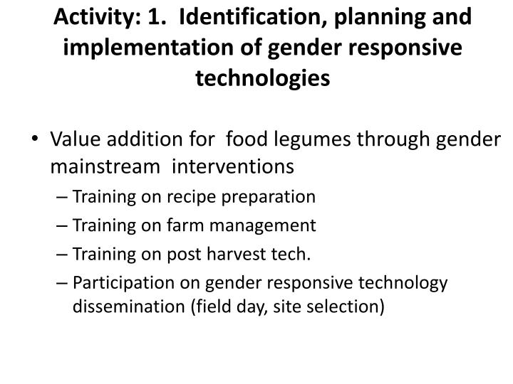 Activity: 1.  Identification, planning and  implementation of gender responsive technologies