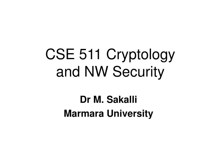 cse 511 cryptology and nw security n.