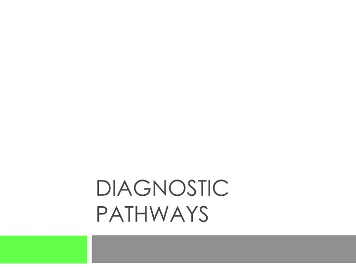 Diagnostic Pathways