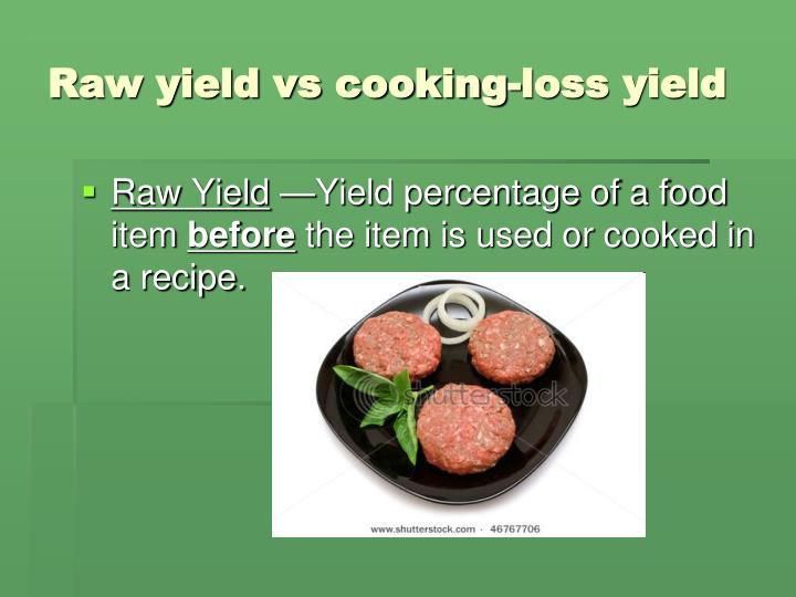 Raw yield vs cooking-loss yield