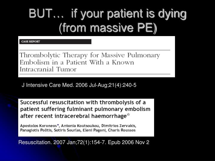 BUT…  if your patient is dying (from massive PE)
