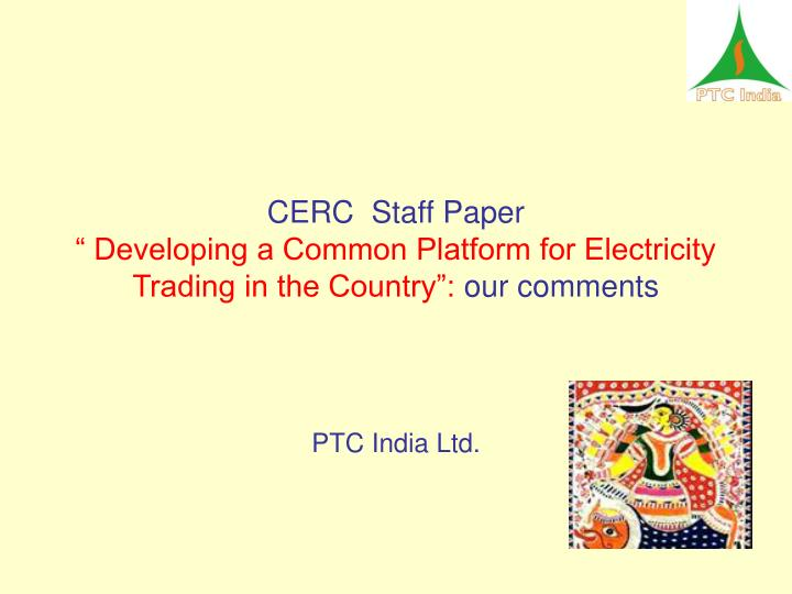 cerc staff paper developing a common platform for electricity trading in the country our comments n.