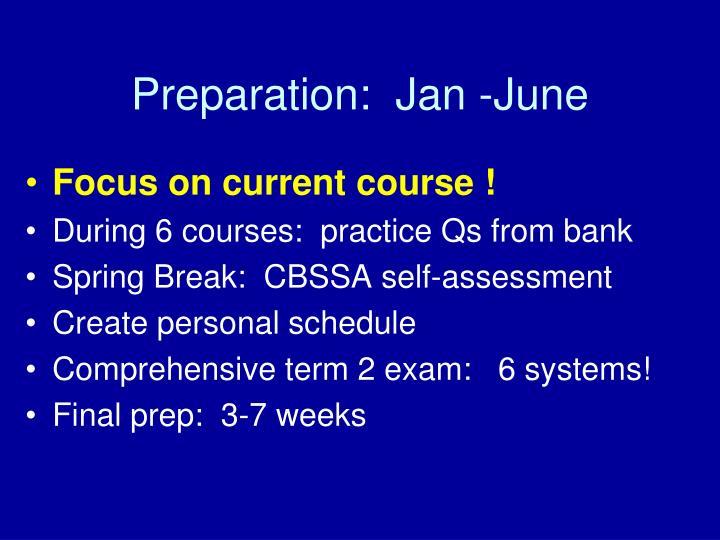 Preparation:  Jan -June
