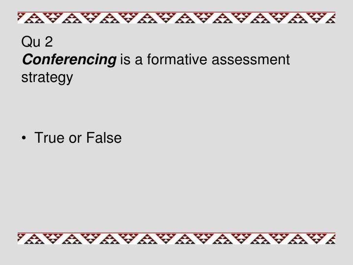 Qu 2 conferencing is a formative assessment strategy