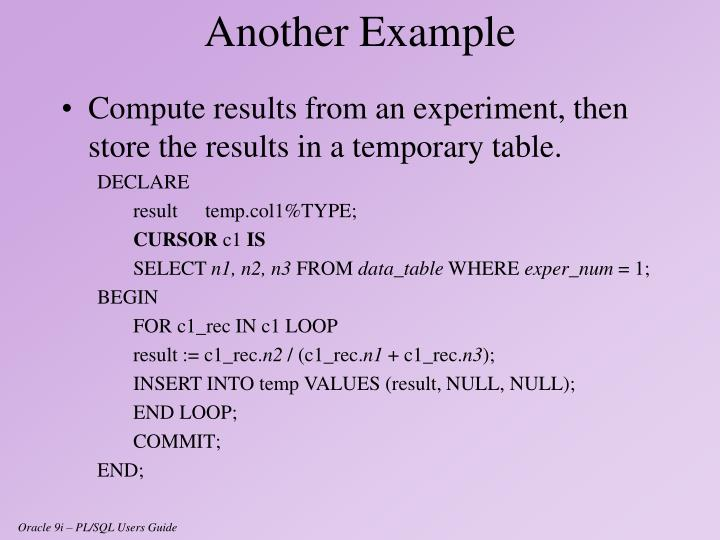 Compute results from an experiment, then store the results in a temporary table.
