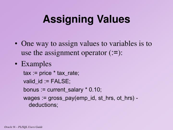 One way to assign values to variables is to use the assignment operator (