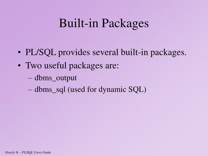 PL/SQL provides several built-in packages.