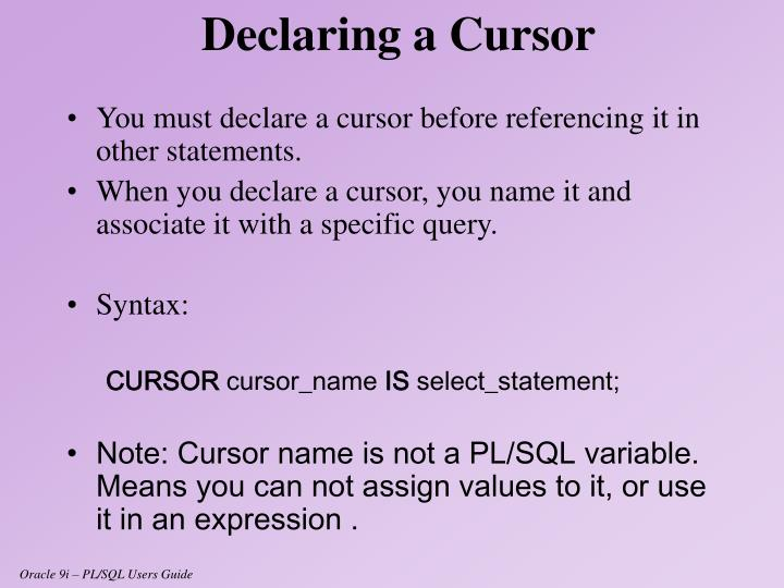 You must declare a cursor before referencing it in other statements.