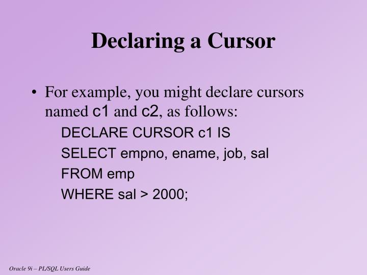 For example, you might declare cursors named