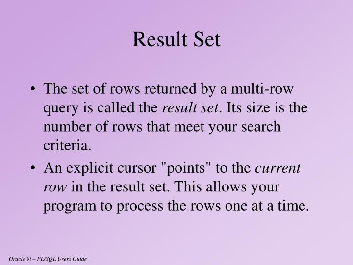 The set of rows returned by a multi-row query is called the