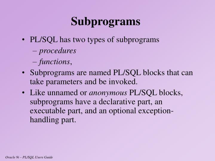 PL/SQL has two types of subprograms