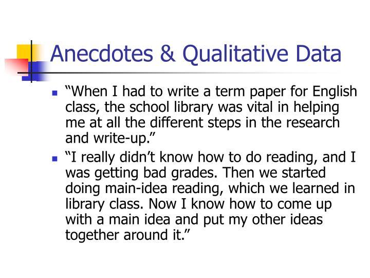 Anecdotes & Qualitative Data