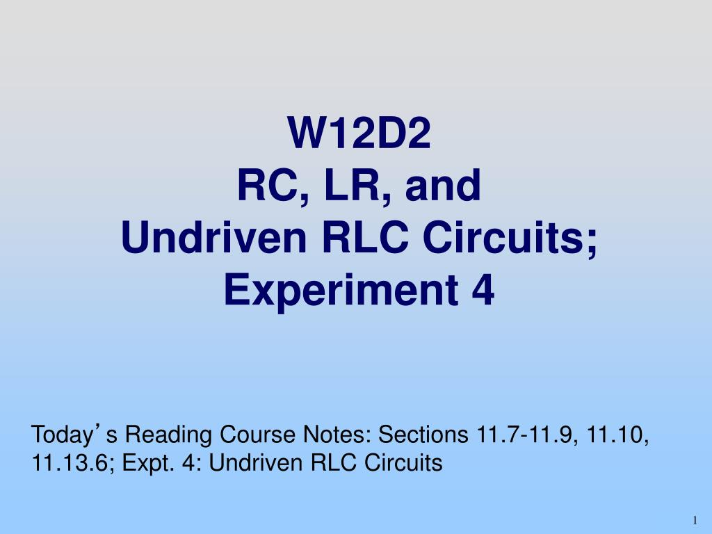 Ppt W12d2 Rc Lr And Undriven Rlc Circuits Experiment 4 Series Or Rl Circuit Into An Equivalent Parallel N