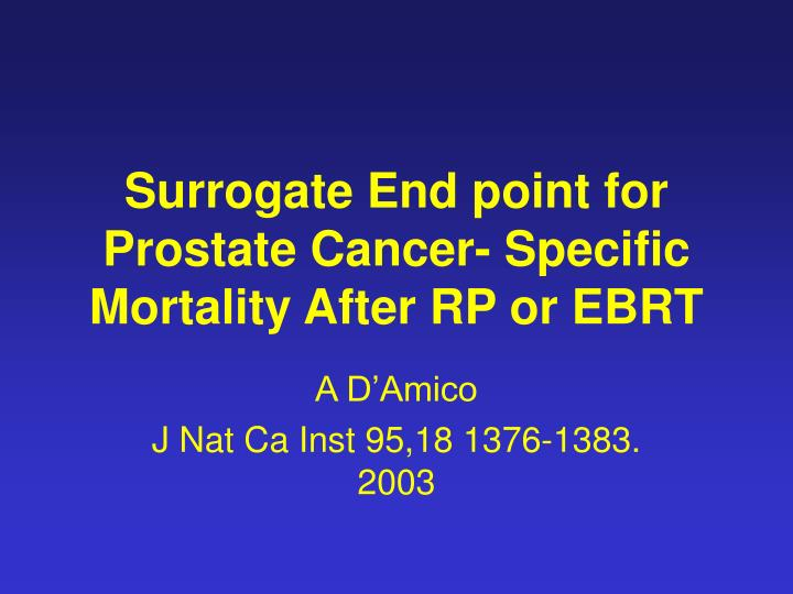 Surrogate end point for prostate cancer specific mortality after rp or ebrt