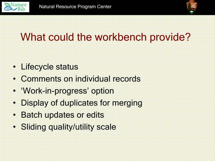 What could the workbench provide?
