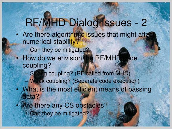 RF/MHD Dialog Issues - 2