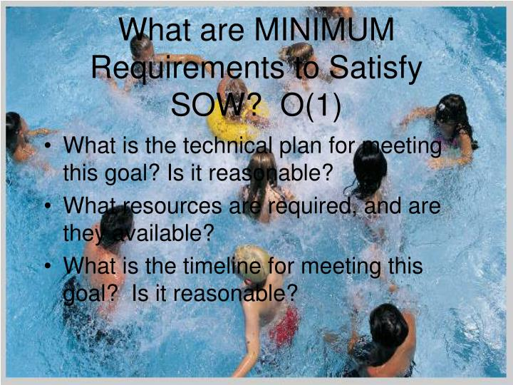 What are MINIMUM Requirements to Satisfy SOW?  O(1)