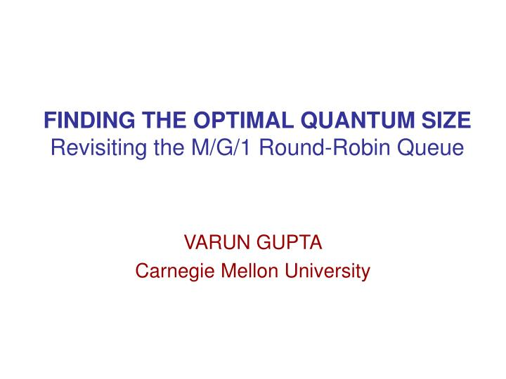 finding the optimal quantum size revisiting the m g 1 round robin queue n.