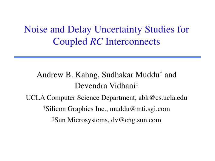 noise and delay uncertainty studies for coupled rc interconnects n.