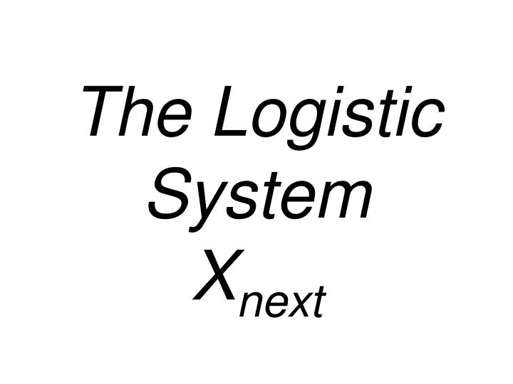The Logistic System
