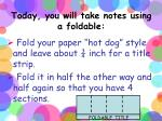 today you will take notes using a foldable