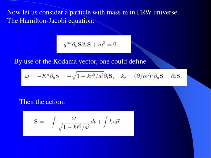 Now let us consider a particle with mass m in FRW universe.