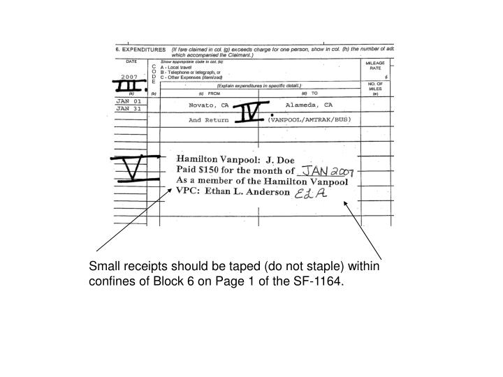 Small receipts should be taped (do not staple) within confines of Block 6 on Page 1 of the SF-1164.