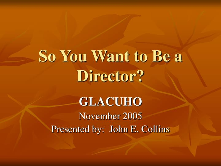 so you want to be a director n.