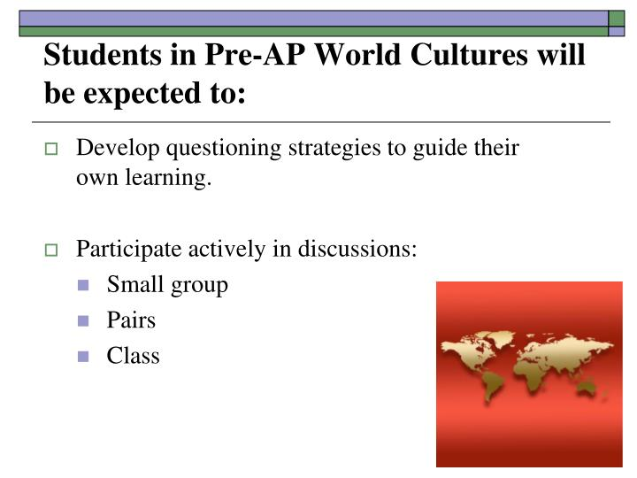Students in Pre-AP World Cultures will be expected to: