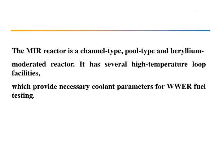The MIR reactor is a channel-type, pool-type and beryllium-