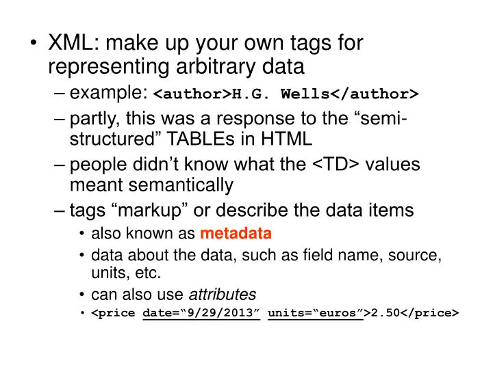 XML: make up your own tags for representing arbitrary data